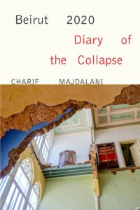Charif Majdalani, trans. by Ruth Diver, Beirut 2020- Diary of the Collapse