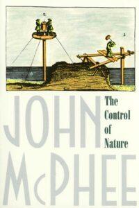 The Control of Nature, John McPhee