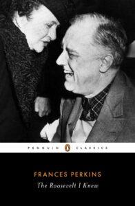 The Roosevelt I knew, Frances Perkins