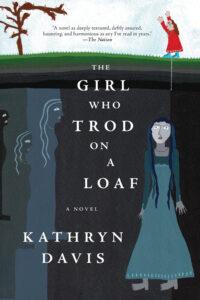 Girl Who Trod on a Loaf, Kathryn Davis