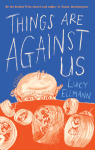 Things That Are Against us, Lucy Ellman