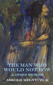 The Man Who Would Not Bow, Askold Melnyczuk