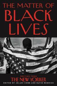 Jelani Cobb and David Remnick_The Matter of Black Lives