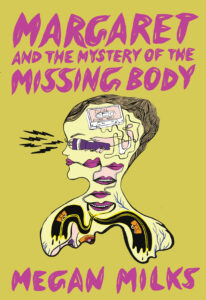 Margaret and the Mystery of the Missing Body, Megan Milks