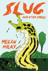Megan Milks_Slug and Other Stories