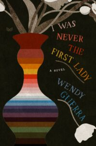 Wendy Guerra_I Was Never the First Lady