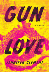 Gun Love_Jennifer Clement