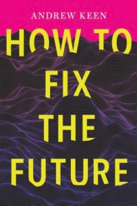 How to Fix the Future_Andrew Keen