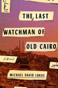 The Last Watchman of Old Cairo_Michael David Lukas