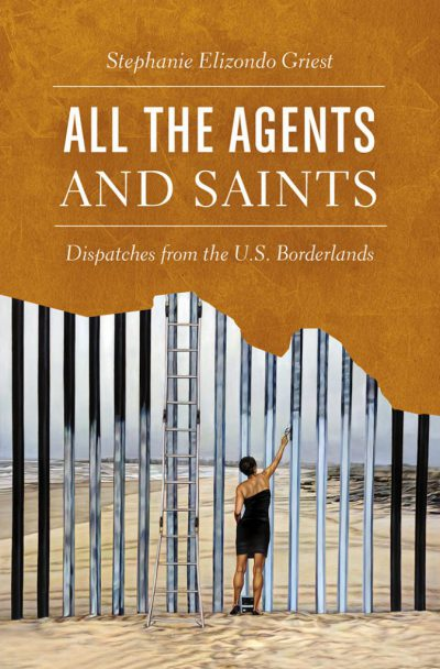 All the Agents and Saints_Stephanie Elizondo Griest