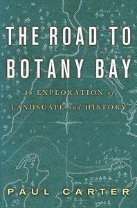 Paul Carter, The Road to Botany Bay An Exploration of Landscape and History