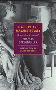 Flaubert and Madame Bovary, A Double Portraitby Francis Steegmuller