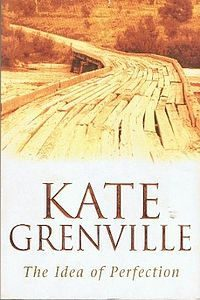 The Idea of Perfection Kate Grenville
