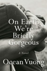 On Earth We're Briefly Gorgeous_Ocean Vuong