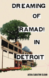 Dreaming of Ramadi in Detroitby Aisha Sabatini Sloan