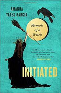 Initiated Memoir of a Witchby Amanda Yates Garcia