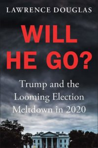 Will He Go? Trump and the Looming Election Meltdown in 2020