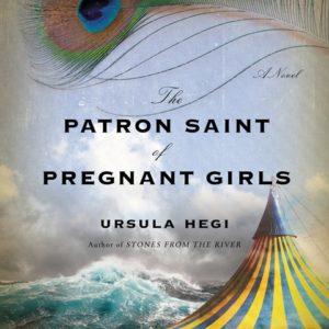 The Patron Saint of Pregnant Girls Ursula Hegi