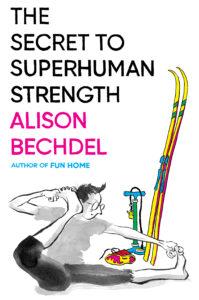 The Secret to Superhuman Strength Alison Bechdel