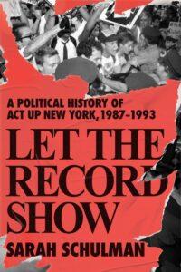 Let the Record Show_Sarah Schulman