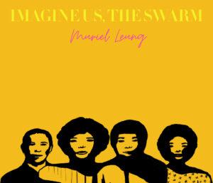 Imagine Us, the Swarm Muriel Leung