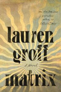 Matrix Lauren Groff