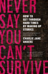 Never Say You Can't Survive Charlie Jane Anders