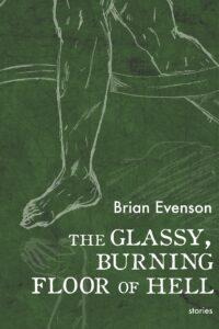 The Glassy, Burning Floor of Hell Brian Evenson