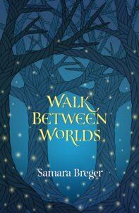 Walk Between Worlds Samara Breger
