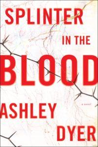 Splinter in the Blood Ashley Dyer